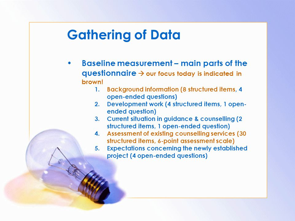 Gathering of Data Baseline measurement – main parts of the questionnaire  our focus today is indicated in brown!