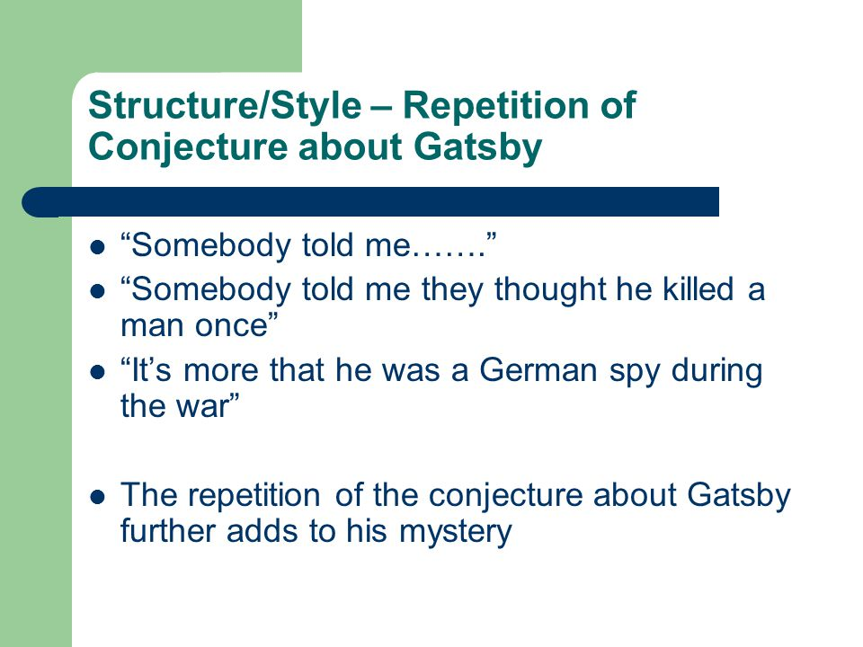 Structure/Style – Repetition of Conjecture about Gatsby