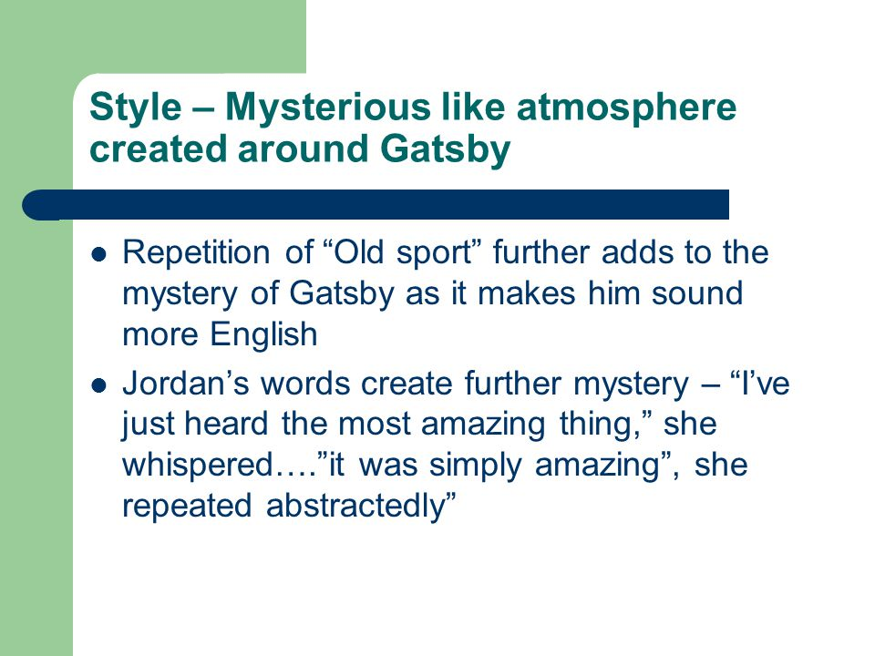 Style – Mysterious like atmosphere created around Gatsby
