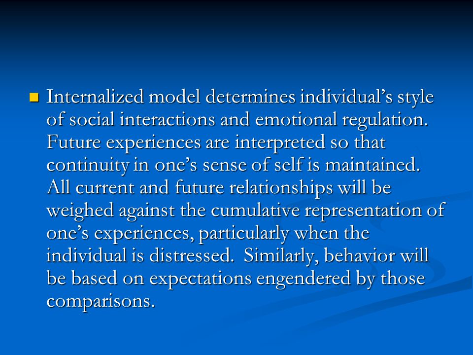 Internalized model determines individual's style of social interactions and emotional regulation.