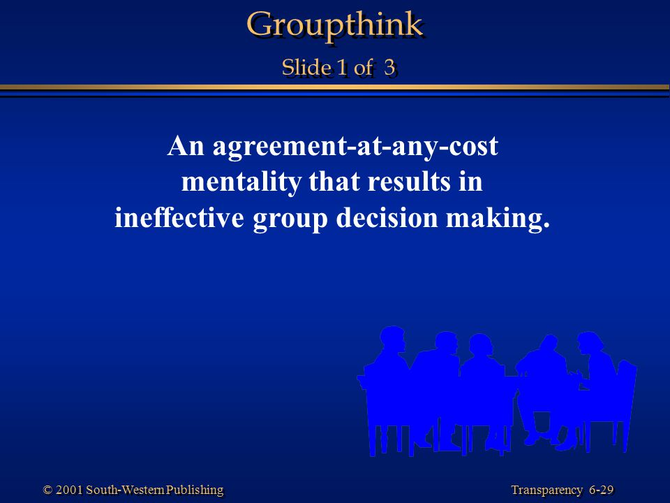 Groupthink Slide 1 of 3 An agreement-at-any-cost mentality that results in ineffective group decision making.