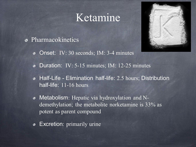 Ketamine Pharmacokinetics Onset: IV: 30 seconds; IM: 3-4 minutes