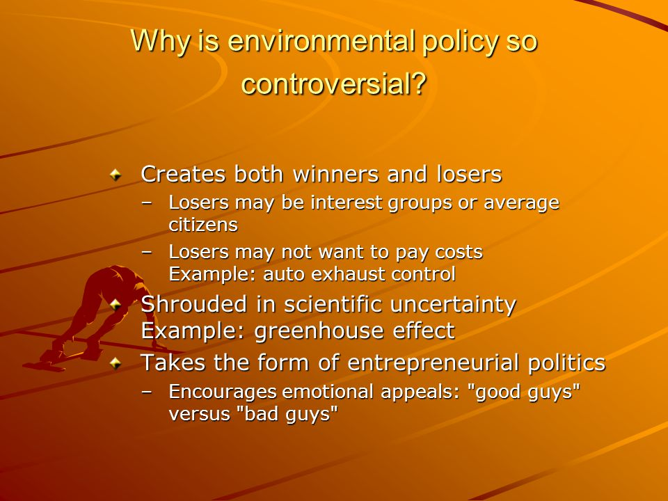 Why is environmental policy so controversial