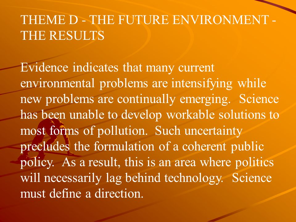 THEME D - THE FUTURE ENVIRONMENT - THE RESULTS