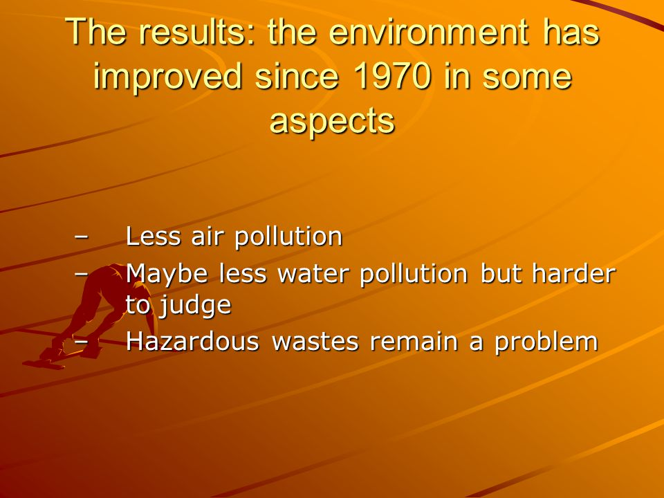 The results: the environment has improved since 1970 in some aspects