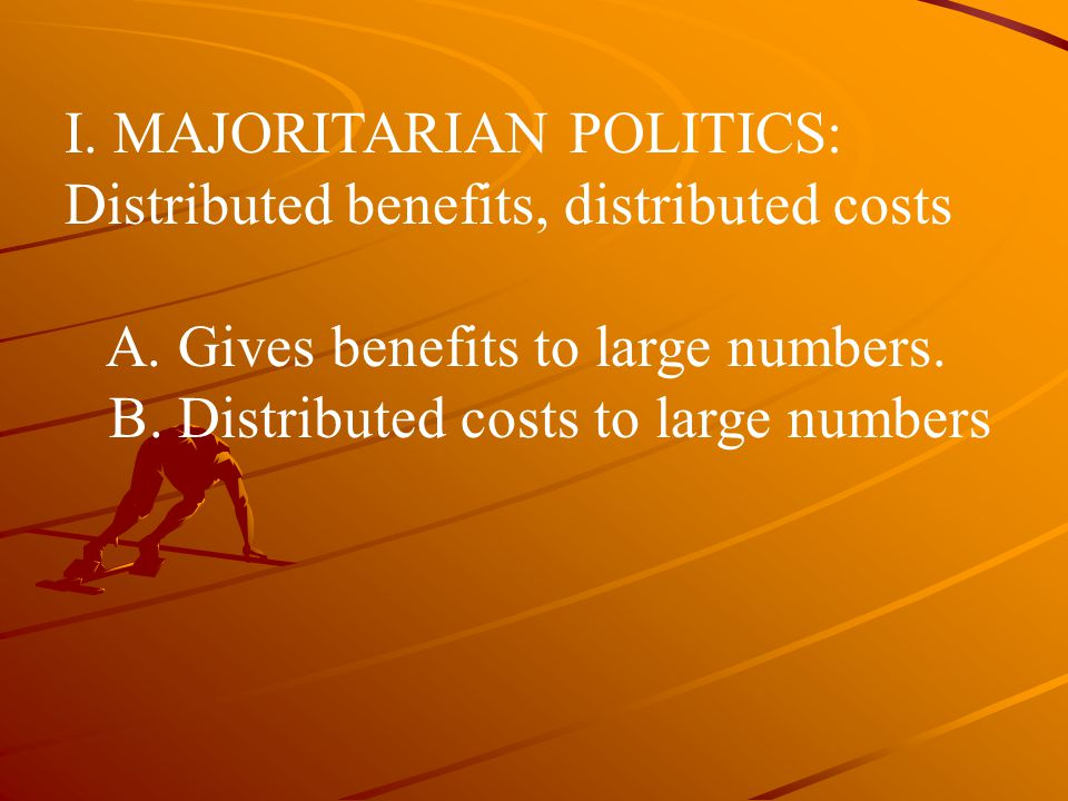 I. MAJORITARIAN POLITICS: Distributed benefits, distributed costs