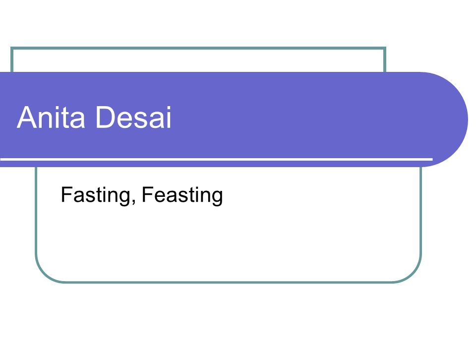 Anita Desai Fasting, Feasting