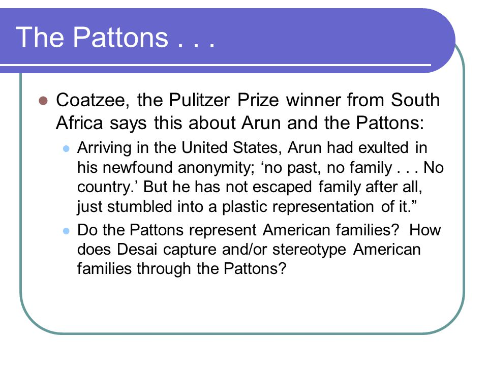 The Pattons . . . Coatzee, the Pulitzer Prize winner from South Africa says this about Arun and the Pattons: