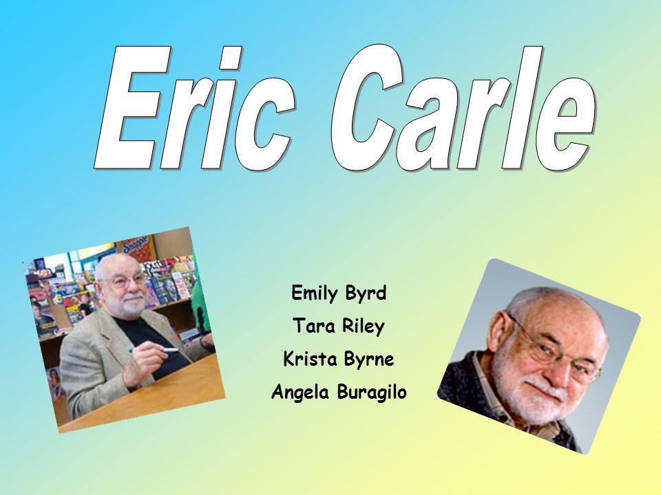 Eric Carle Emily Byrd Tara Riley Krista Byrne Angela Buragilo