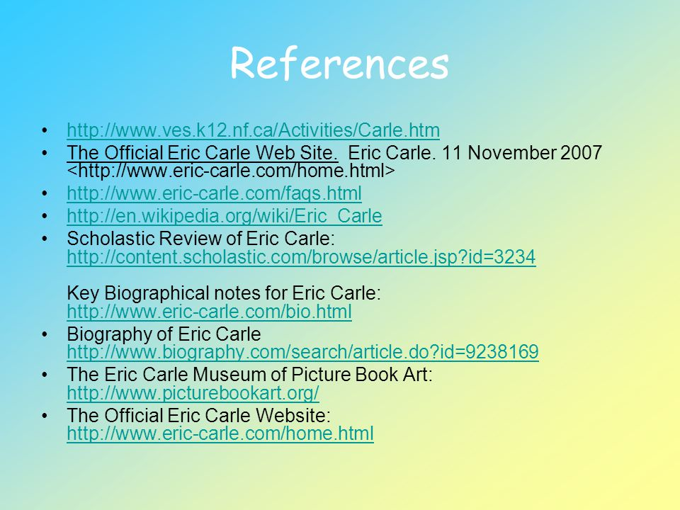 References http://www.ves.k12.nf.ca/Activities/Carle.htm