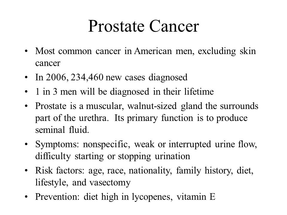 Prostate Cancer Most common cancer in American men, excluding skin cancer. In 2006, 234,460 new cases diagnosed.