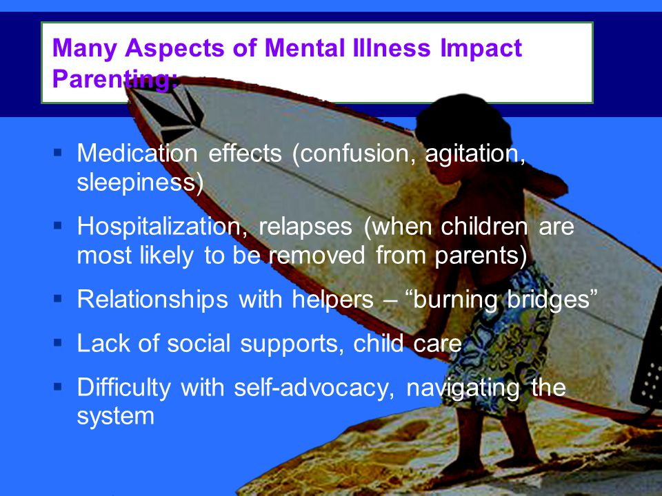 Many Aspects of Mental Illness Impact Parenting: