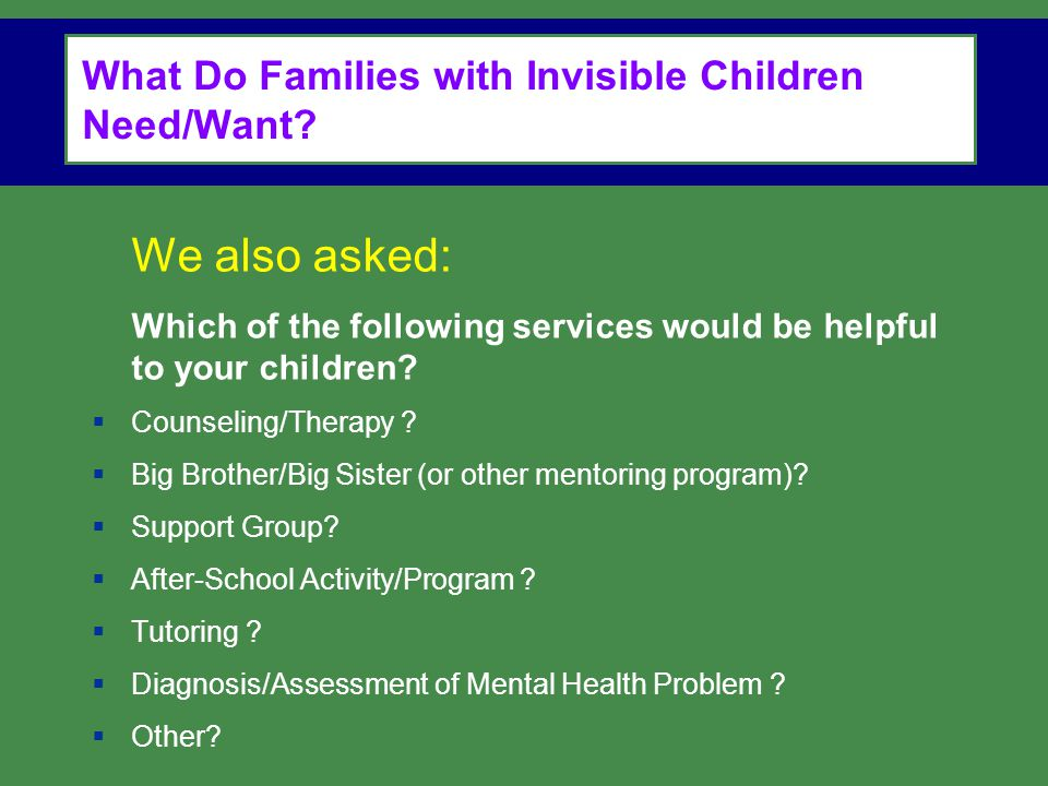 What Do Families with Invisible Children Need/Want