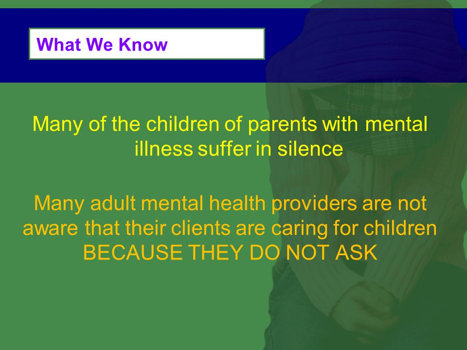Many of the children of parents with mental illness suffer in silence