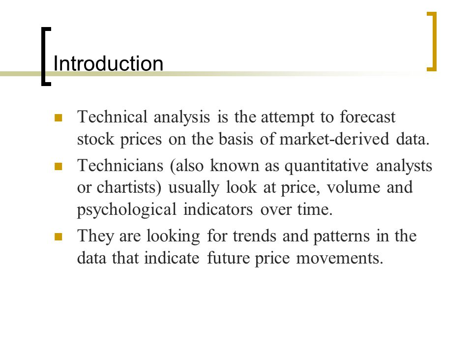 Introduction Technical analysis is the attempt to forecast stock prices on the basis of market-derived data.