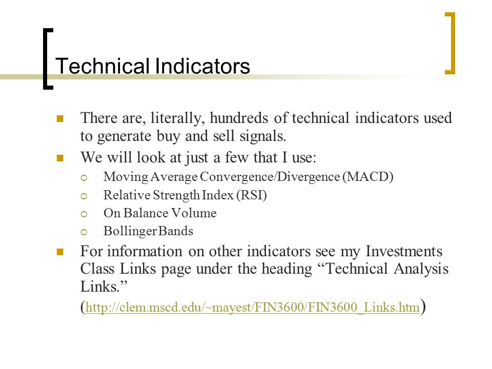 Technical Indicators There are, literally, hundreds of technical indicators used to generate buy and sell signals.