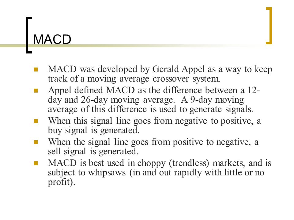 MACD MACD was developed by Gerald Appel as a way to keep track of a moving average crossover system.
