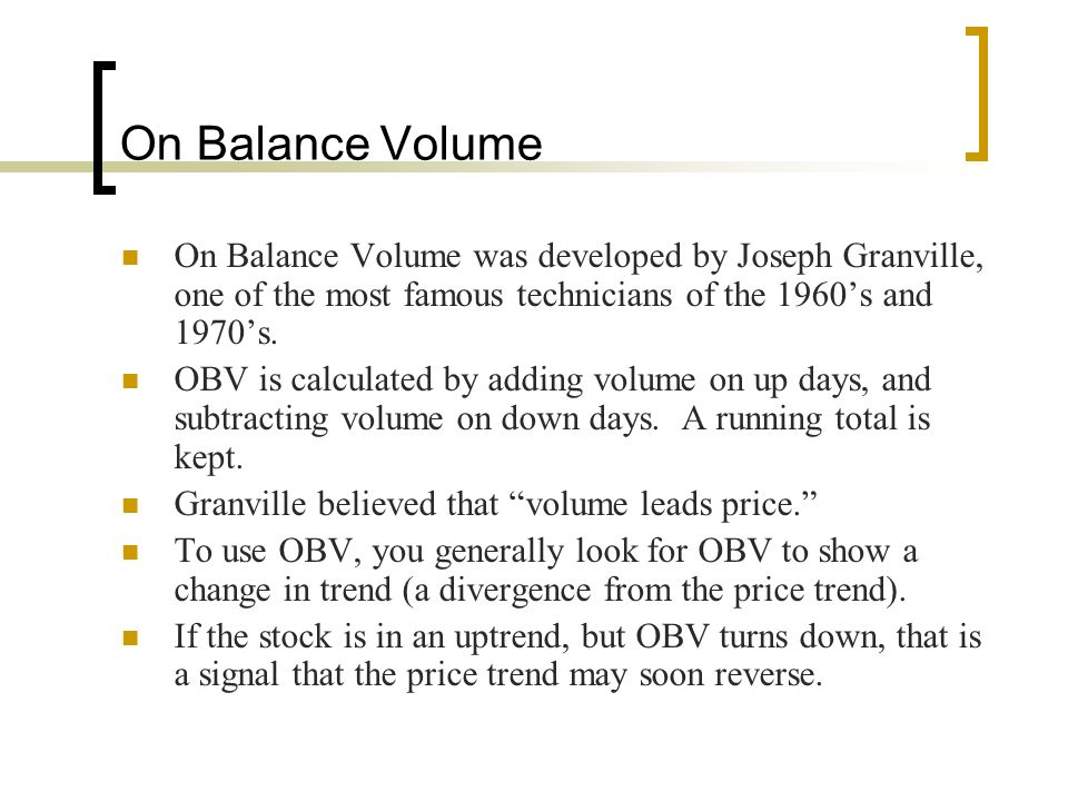 On Balance Volume On Balance Volume was developed by Joseph Granville, one of the most famous technicians of the 1960's and 1970's.