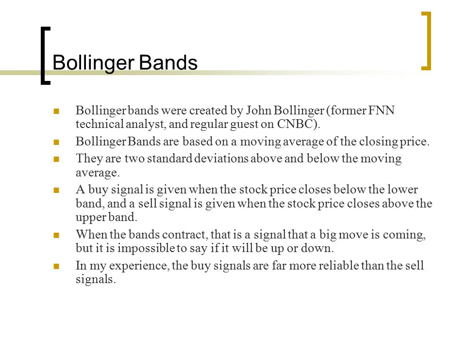 Bollinger Bands Bollinger bands were created by John Bollinger (former FNN technical analyst, and regular guest on CNBC).