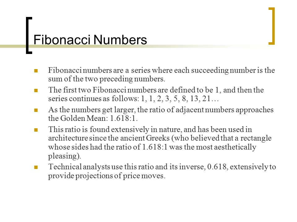 Fibonacci Numbers Fibonacci numbers are a series where each succeeding number is the sum of the two preceding numbers.
