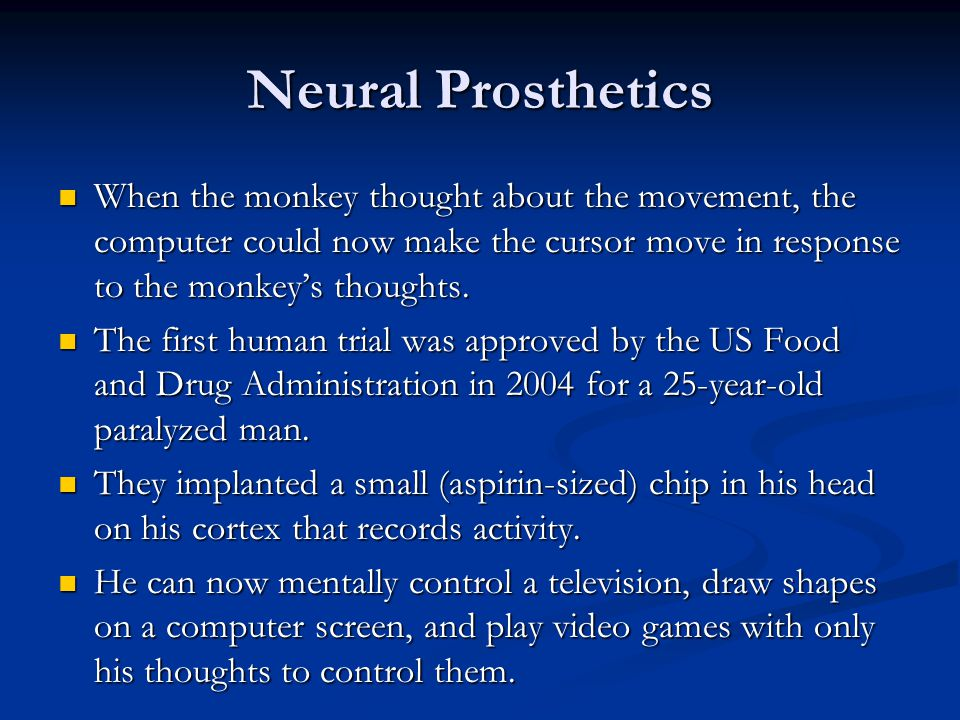 Neural Prosthetics When the monkey thought about the movement, the computer could now make the cursor move in response to the monkey's thoughts.