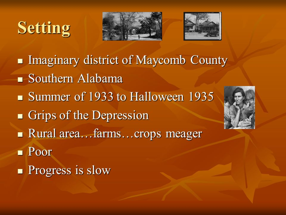 Setting Imaginary district of Maycomb County Southern Alabama