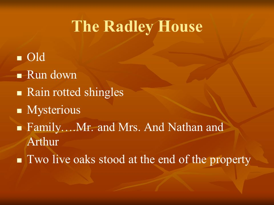 The Radley House Old Run down Rain rotted shingles Mysterious