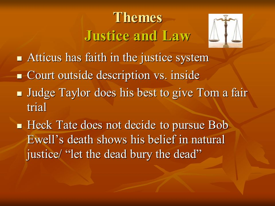 Themes Justice and Law Atticus has faith in the justice system