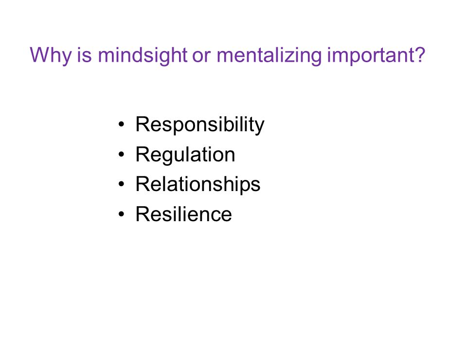 Why is mindsight or mentalizing important