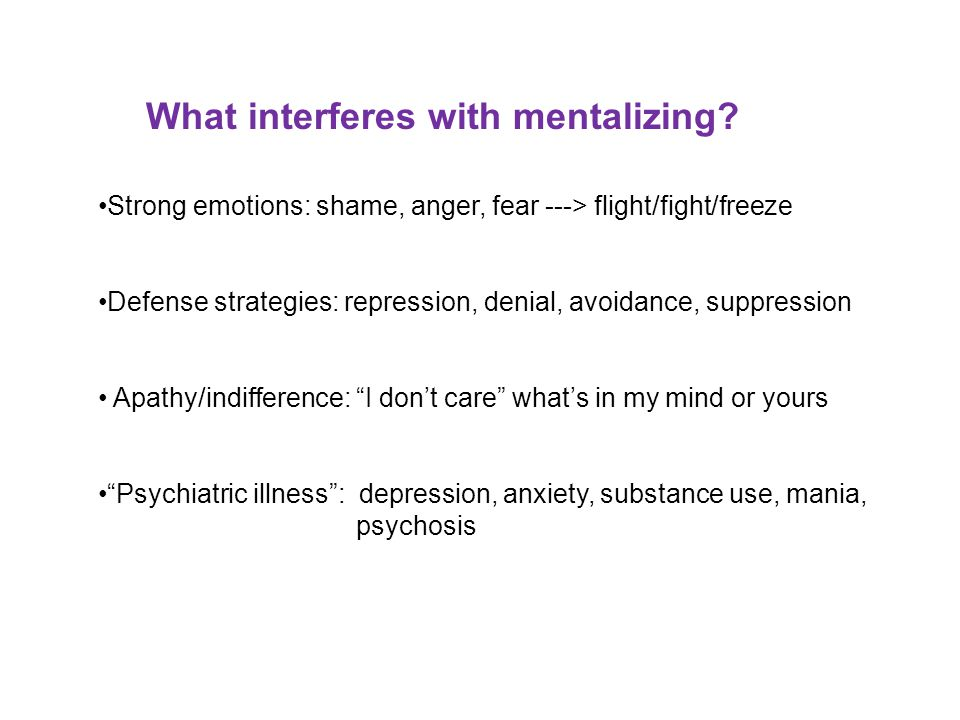 What interferes with mentalizing