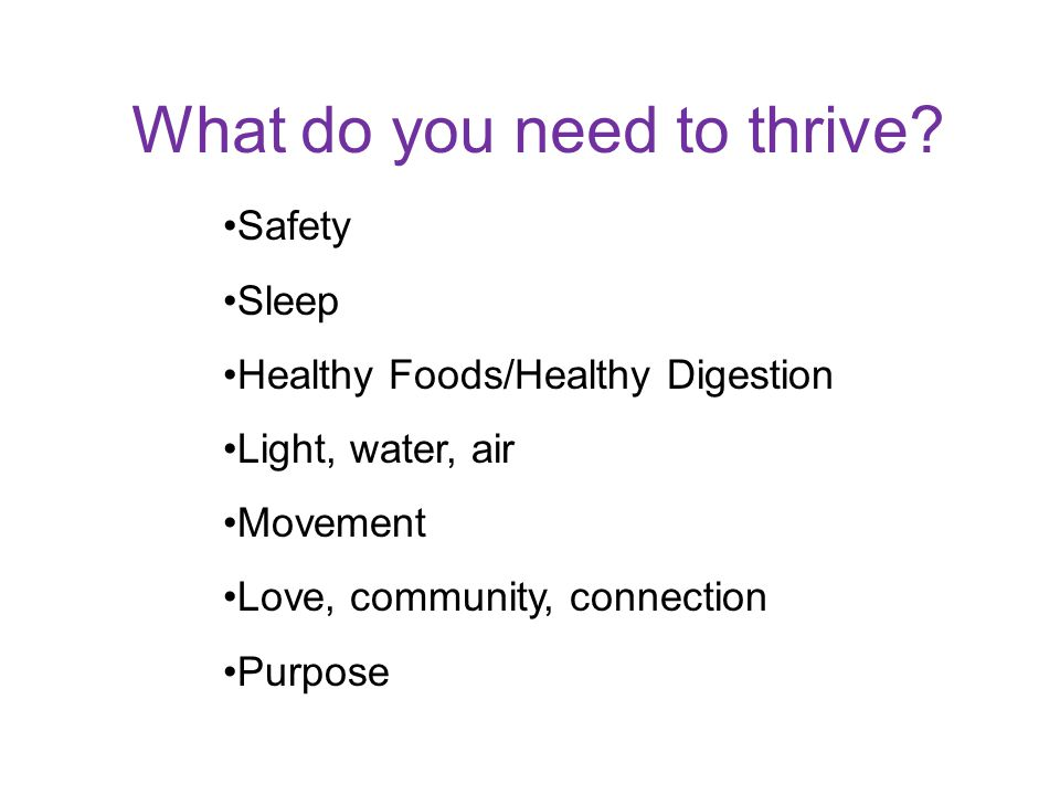 What do you need to thrive