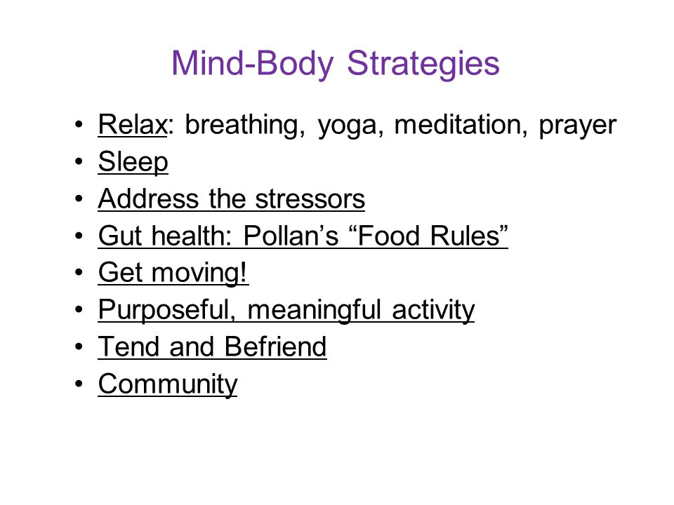 Mind-Body Strategies Relax: breathing, yoga, meditation, prayer Sleep