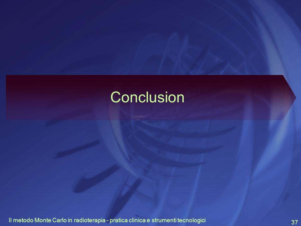 Conclusion Il metodo Monte Carlo in radioterapia - pratica clinica e strumenti tecnologici