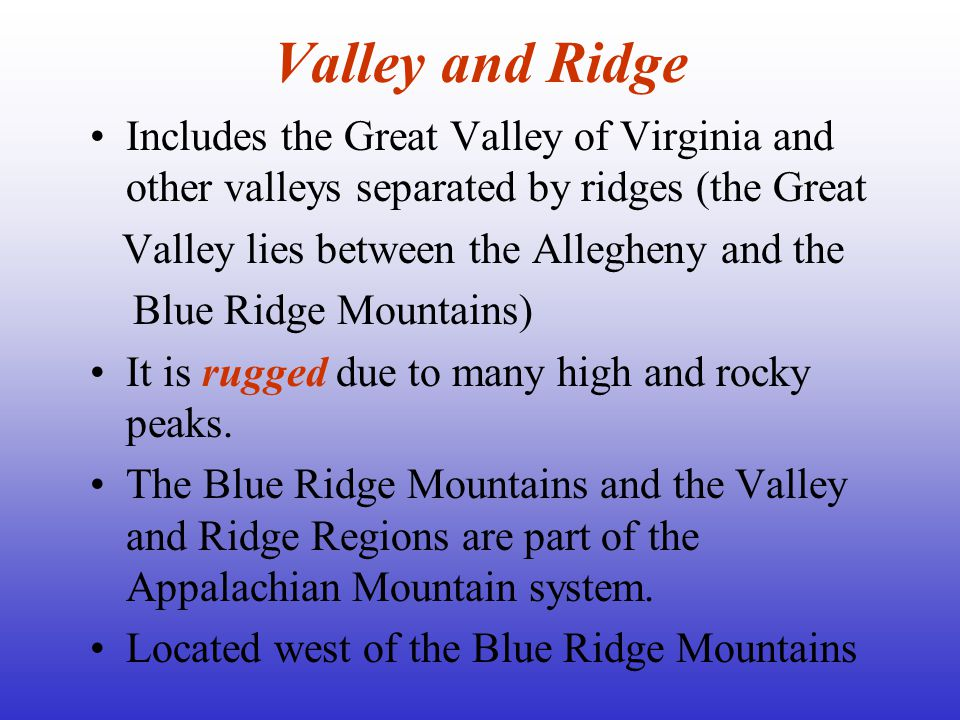 Valley and Ridge Includes the Great Valley of Virginia and other valleys separated by ridges (the Great.