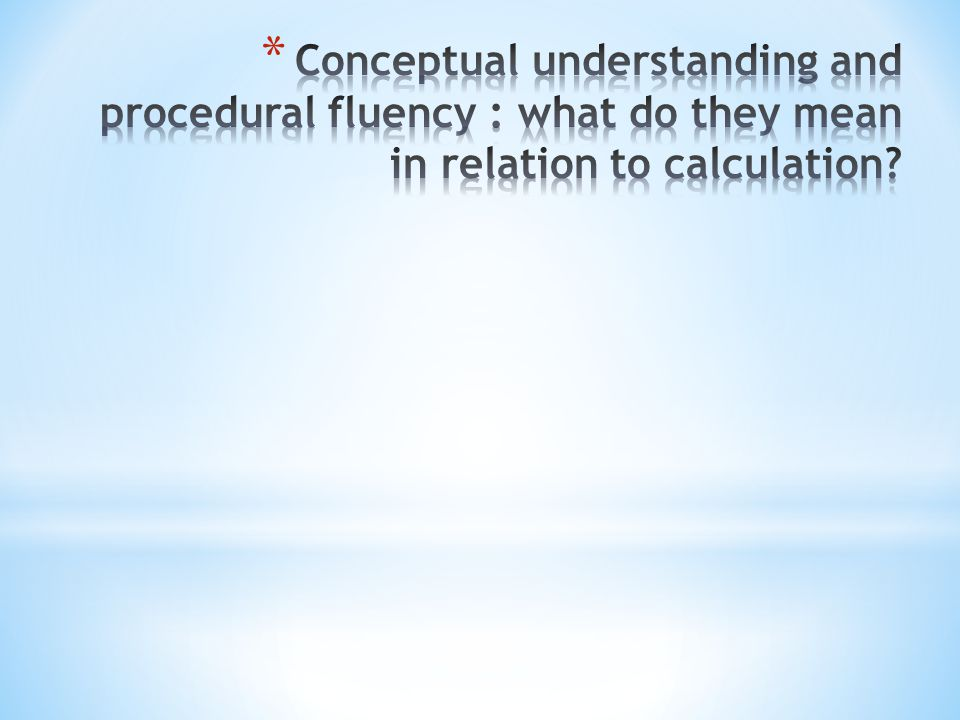 Conceptual understanding and procedural fluency : what do they mean in relation to calculation