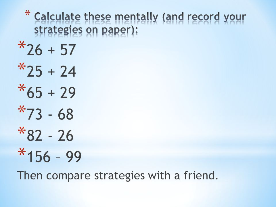 Calculate these mentally (and record your strategies on paper):