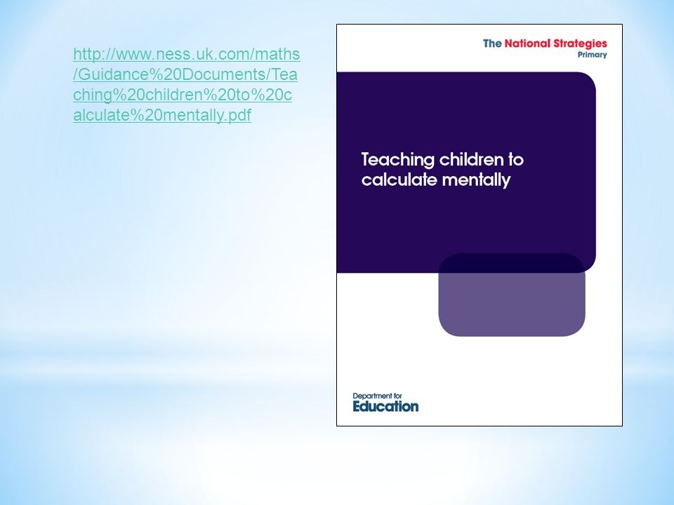 http://www.ness.uk.com/maths/Guidance%20Documents/Teaching%20children%20to%20calculate%20mentally.pdf