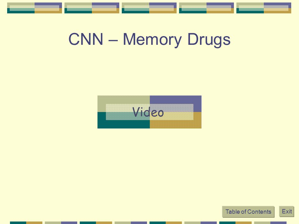 CNN – Memory Drugs Table of Contents Exit