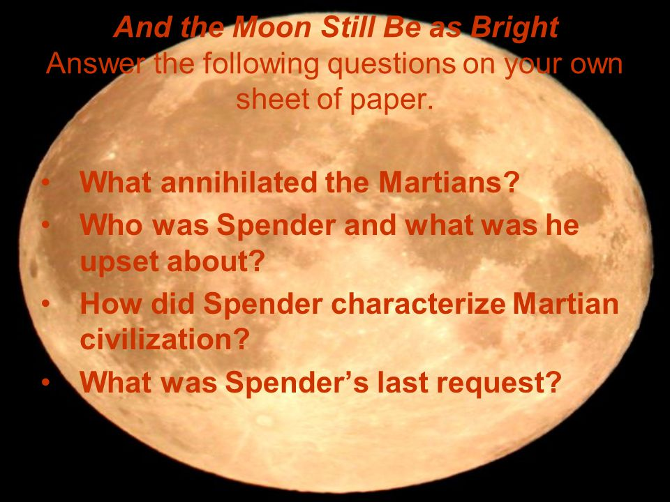 And the Moon Still Be as Bright Answer the following questions on your own sheet of paper.