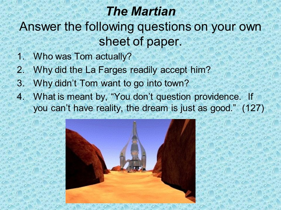 The Martian Answer the following questions on your own sheet of paper.