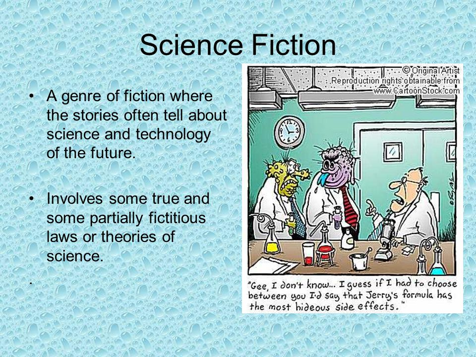 Science Fiction A genre of fiction where the stories often tell about science and technology of the future.