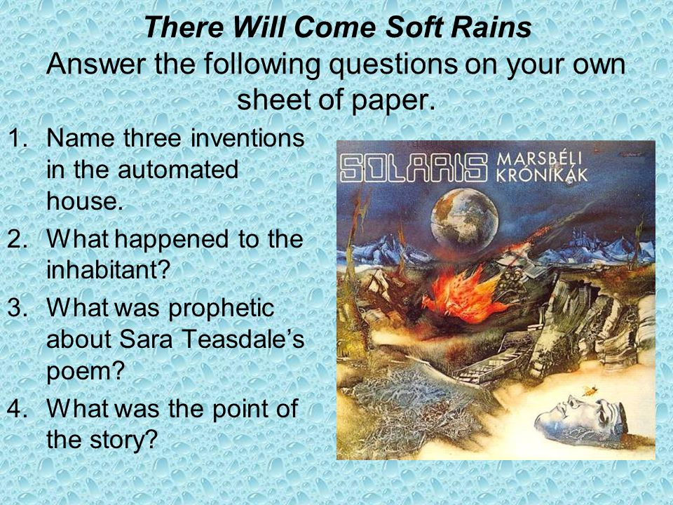 There Will Come Soft Rains Answer the following questions on your own sheet of paper.