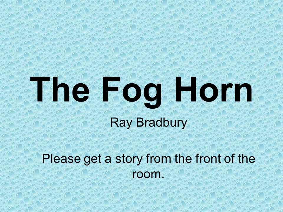 Ray Bradbury Please get a story from the front of the room.