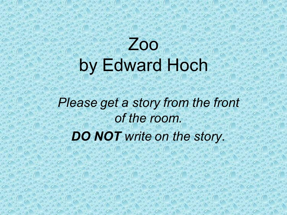 Zoo by Edward Hoch Please get a story from the front of the room.