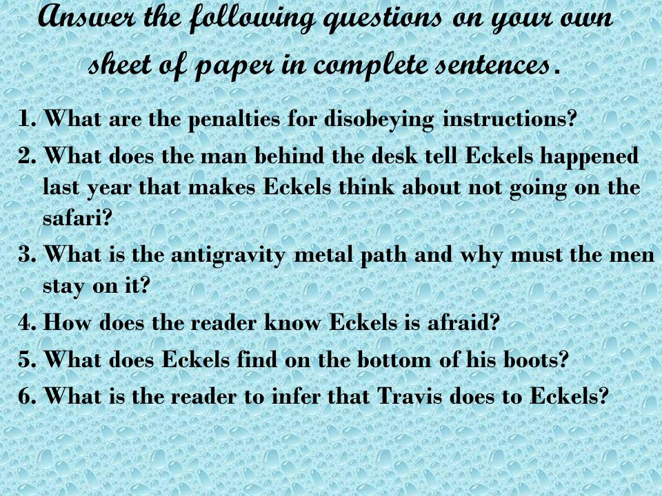Answer the following questions on your own sheet of paper in complete sentences.
