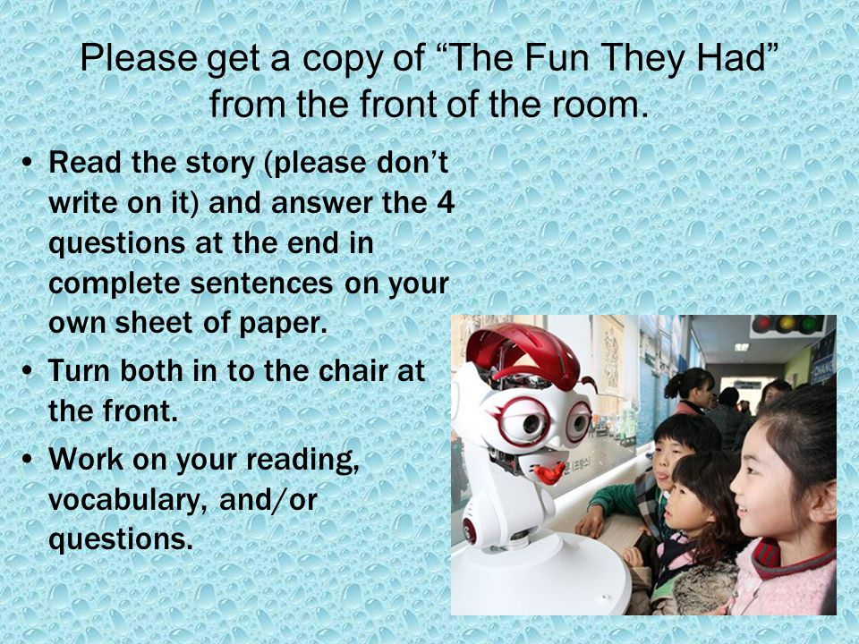 Please get a copy of The Fun They Had from the front of the room.