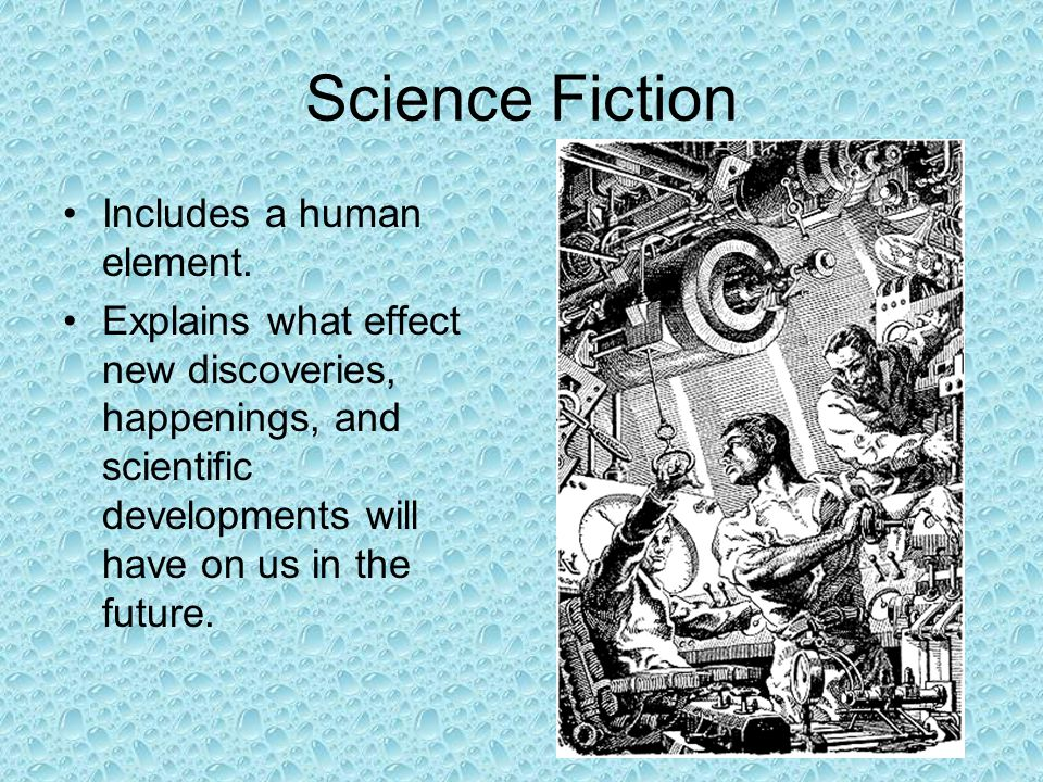 Science Fiction Includes a human element.