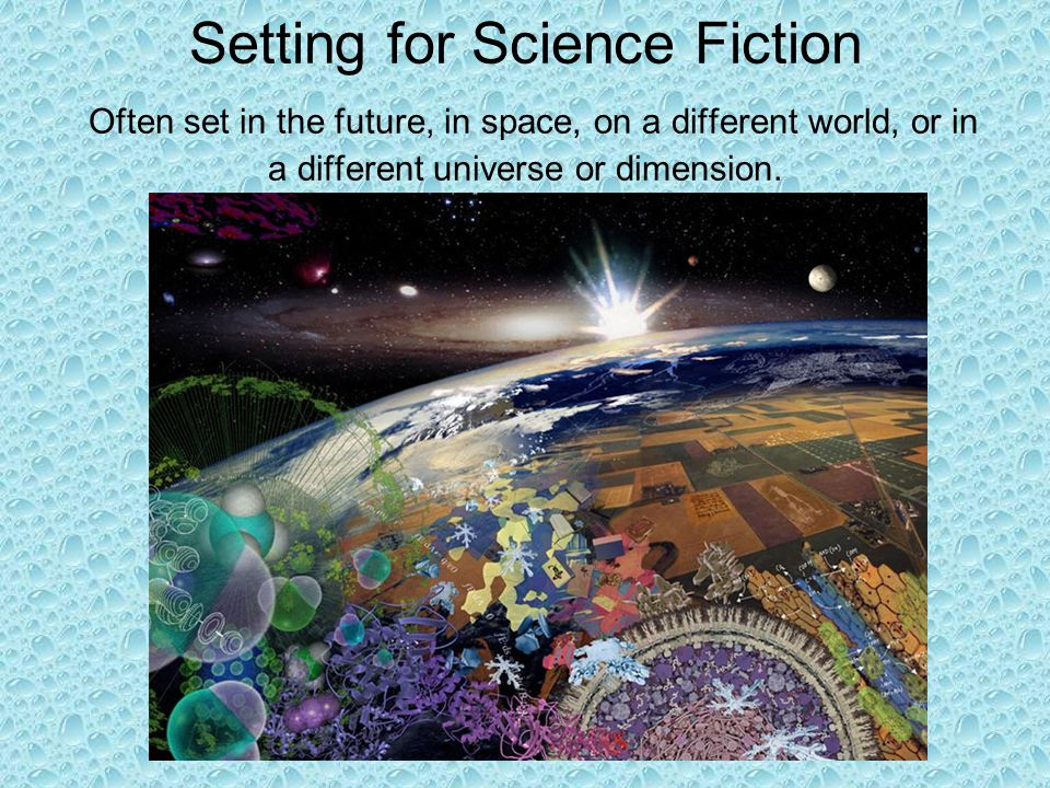 Setting for Science Fiction Often set in the future, in space, on a different world, or in a different universe or dimension.