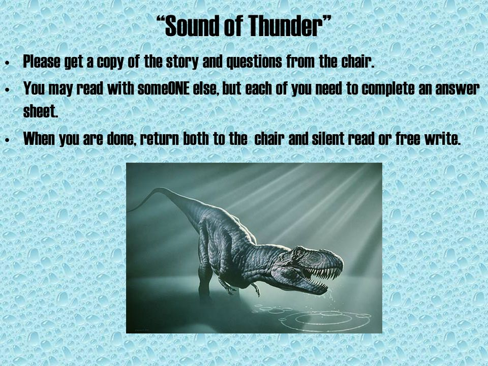 Sound of Thunder Please get a copy of the story and questions from the chair.