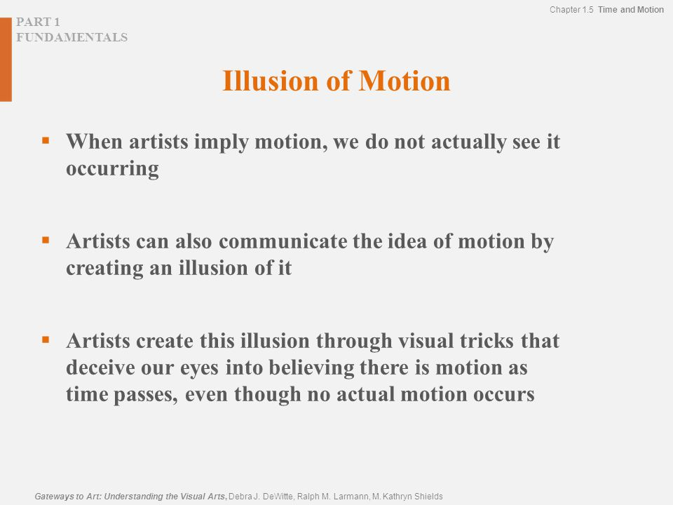 Illusion of Motion When artists imply motion, we do not actually see it occurring.